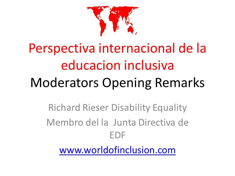 Perspectiva internacional de la educacion inclusiva Moderators Opening Remarks Richard Rieser Disability Equality Membro del la Junta Directiva de EDF