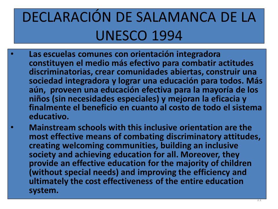 11 DECLARACIÓN DE SALAMANCA DE LA UNESCO 1994 Las escuelas comunes con orientación integradora constituyen el medio más efectivo para combatir actitud