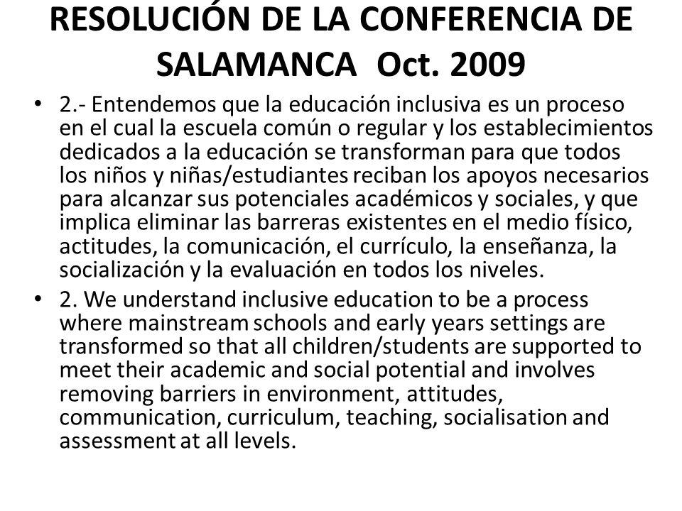 RESOLUCIÓN DE LA CONFERENCIA DE SALAMANCA Oct. 2009 2.- Entendemos que la educación inclusiva es un proceso en el cual la escuela común o regular y lo