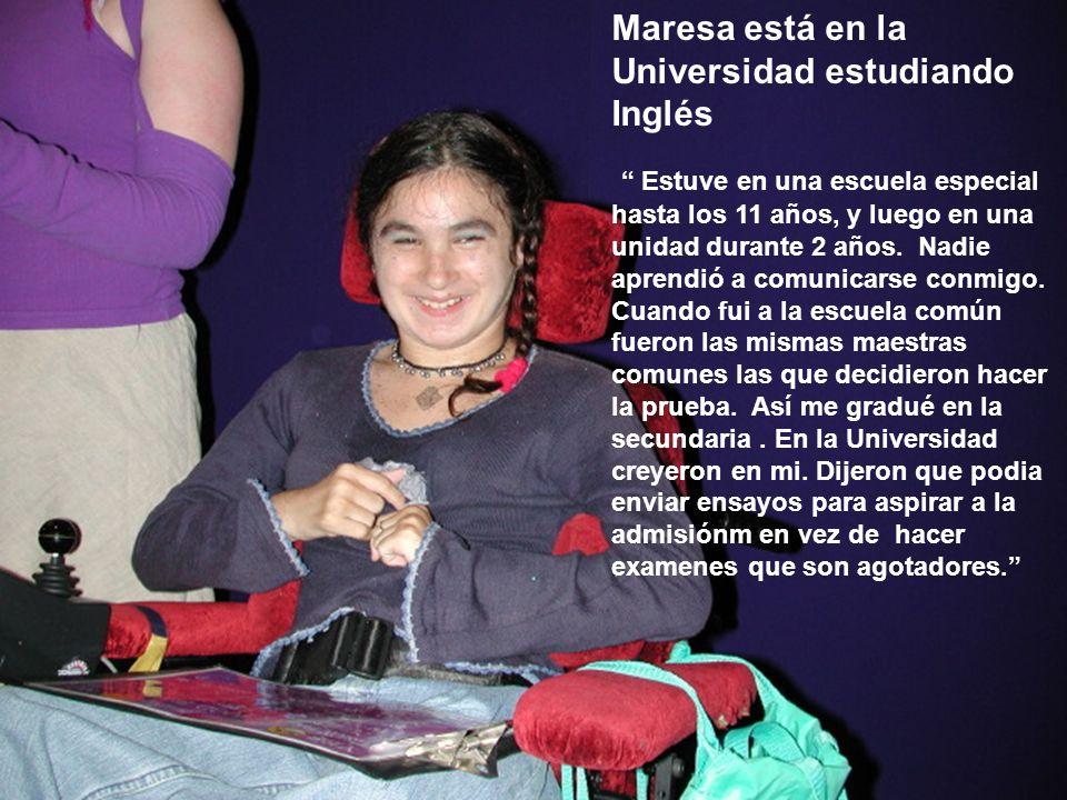 22 Maresa está en la Universidad estudiando Inglés Estuve en una escuela especial hasta los 11 años, y luego en una unidad durante 2 años. Nadie apren