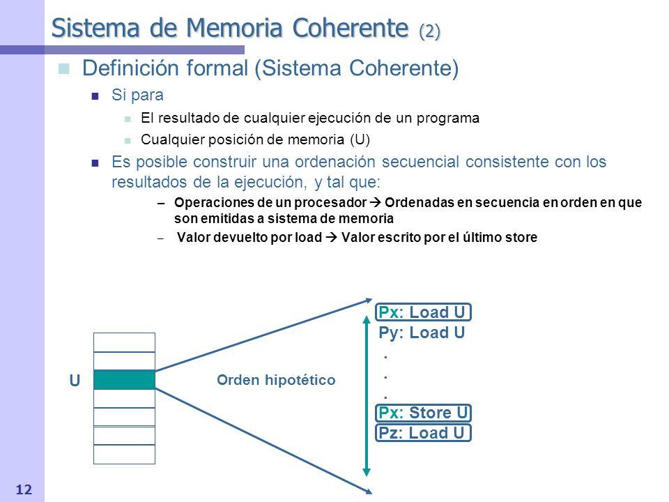 13 Sistema de Memoria Coherente (3) Implícito: Propagación + Serialización de escrituras Escrituras visibles a todos los procesadores Todas las escrituras a una posición de memoria deben verse en el mismo orden por todos los procesadores
