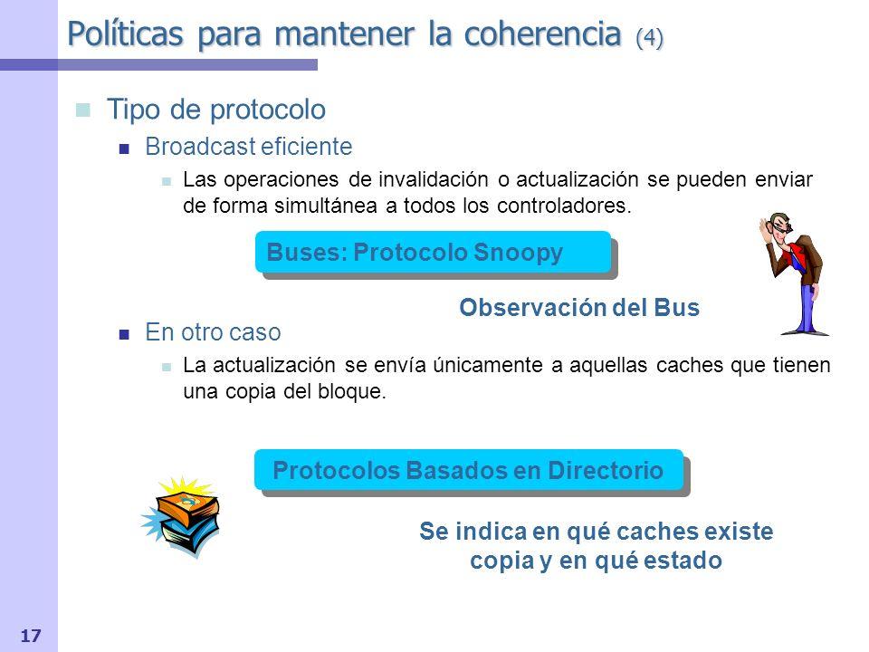 18 Espionaje el bus Bus State Tag Datos ° ° ° Controlador de Cache + CACHE Ld/St CPU Transacciones Relevantes Sólo es necesario extender la funcionalidad del controlador de cache Procolos Snoopy (1)