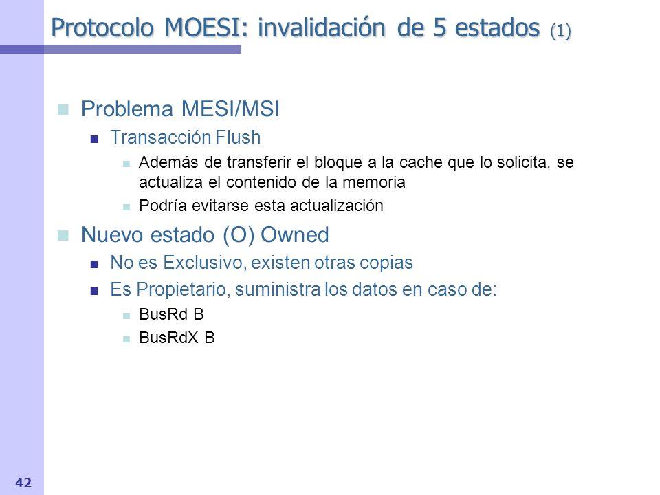 43 Protocolo MOESI: invalidación de 5 estados (2) Estados M - Modified (dirty) O - Owned (dirty y compartido) E- Exclusive (sin modificar ni compartir) S- Shared I- Invalid O M E S I Propiedad Validez Exclusividad