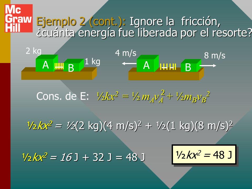 Ejemplo 2 (continuación) m A v A + m B v B = m A u A + m B u B 0 0 m A v A = - m B v B v A = - mBvBmAmBvBmA A B 2 kg 1 kg A B 8 m/s v A2 v A = - (1 kg