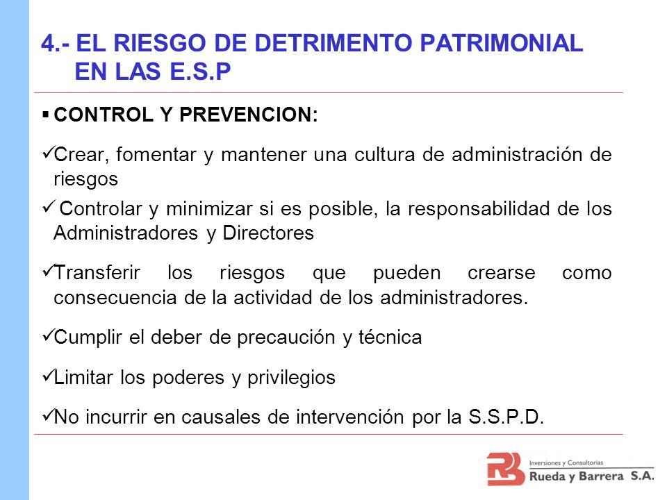 4.- EL RIESGO DE DETRIMENTO PATRIMONIAL EN LAS E.S.P CONTROL Y PREVENCION: Crear, fomentar y mantener una cultura de administración de riesgos Control