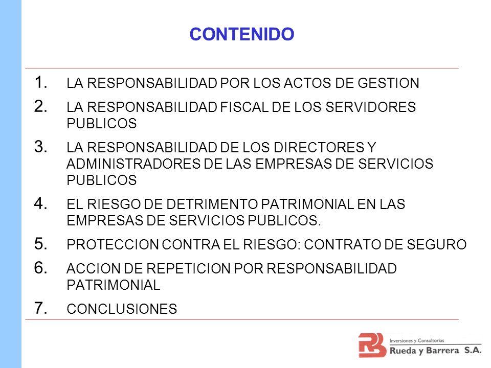 CONTENIDO 1. LA RESPONSABILIDAD POR LOS ACTOS DE GESTION 2. LA RESPONSABILIDAD FISCAL DE LOS SERVIDORES PUBLICOS 3. LA RESPONSABILIDAD DE LOS DIRECTOR