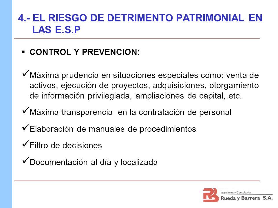 4.- EL RIESGO DE DETRIMENTO PATRIMONIAL EN LAS E.S.P CONTROL Y PREVENCION: Máxima prudencia en situaciones especiales como: venta de activos, ejecució