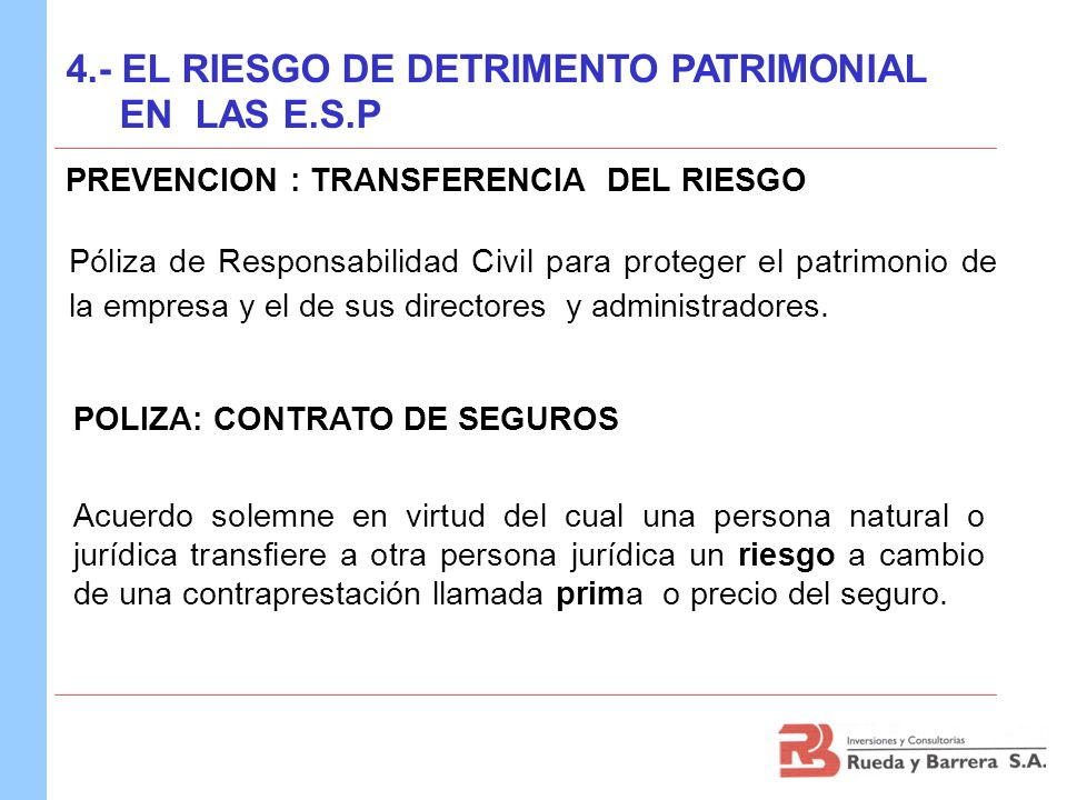 PREVENCION : TRANSFERENCIA DEL RIESGO Póliza de Responsabilidad Civil para proteger el patrimonio de la empresa y el de sus directores y administrador