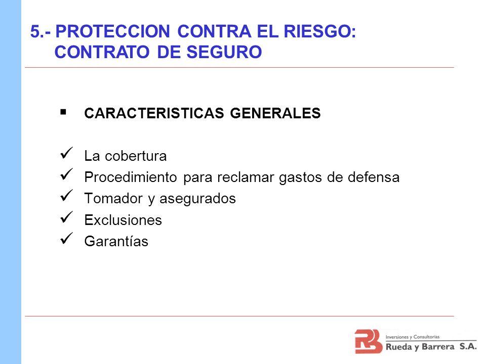 CARACTERISTICAS GENERALES La cobertura Procedimiento para reclamar gastos de defensa Tomador y asegurados Exclusiones Garantías 5.- PROTECCION CONTRA