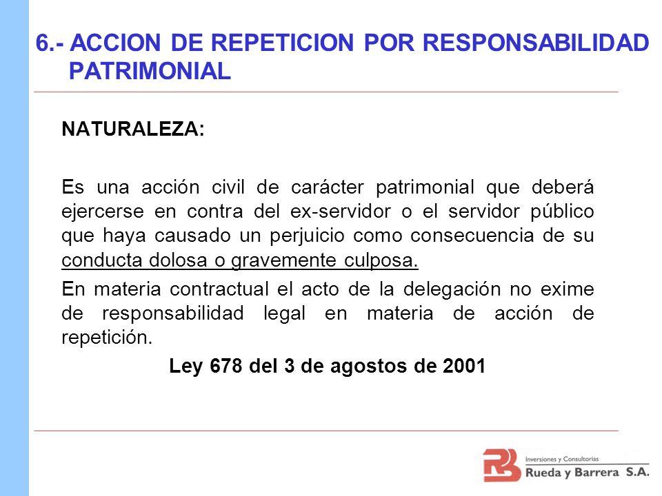 6.- ACCION DE REPETICION POR RESPONSABILIDAD PATRIMONIAL NATURALEZA: Es una acción civil de carácter patrimonial que deberá ejercerse en contra del ex