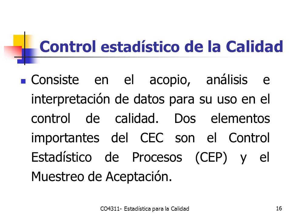 16 Control estadístico de la Calidad Consiste en el acopio, análisis e interpretación de datos para su uso en el control de calidad. Dos elementos imp