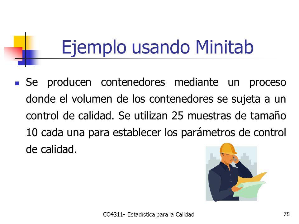 78 Ejemplo usando Minitab CO4311- Estadística para la Calidad Se producen contenedores mediante un proceso donde el volumen de los contenedores se suj
