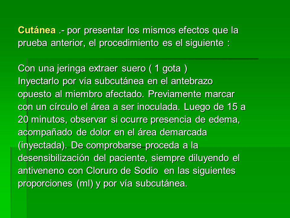 Cutánea.- por presentar los mismos efectos que la prueba anterior, el procedimiento es el siguiente : Con una jeringa extraer suero ( 1 gota ) Inyecta