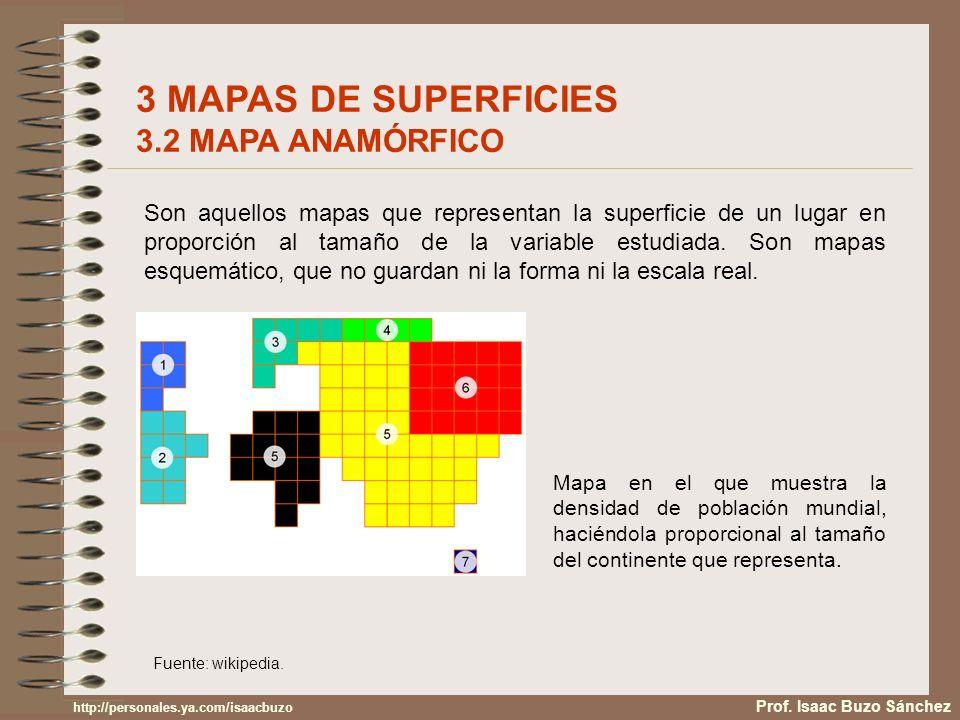 Son aquellos mapas que representan la superficie de un lugar en proporción al tamaño de la variable estudiada. Son mapas esquemático, que no guardan n