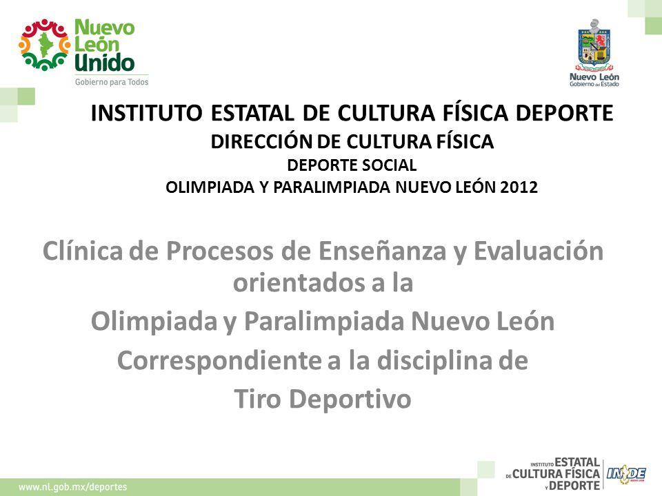 INSTITUTO ESTATAL DE CULTURA FÍSICA DEPORTE DIRECCIÓN DE CULTURA FÍSICA DEPORTE SOCIAL OLIMPIADA Y PARALIMPIADA NUEVO LEÓN 2012 Clínica de Procesos de