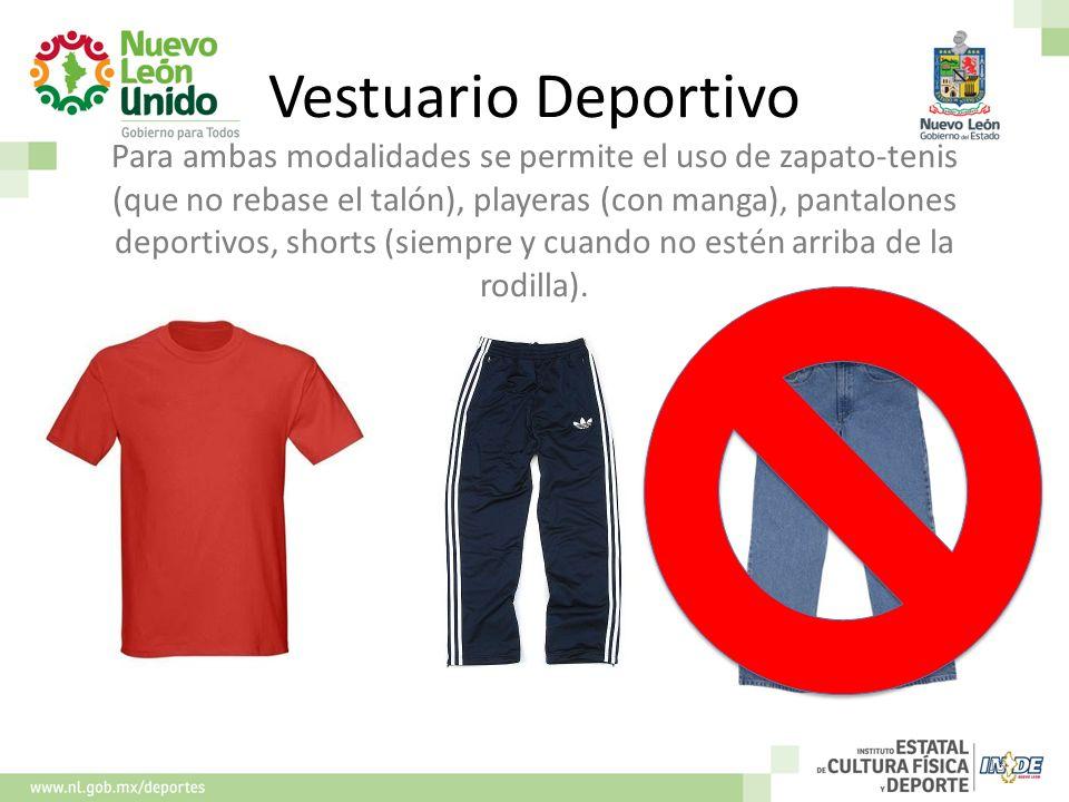 Vestuario Deportivo Para ambas modalidades se permite el uso de zapato-tenis (que no rebase el talón), playeras (con manga), pantalones deportivos, sh