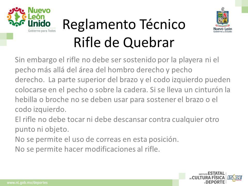 Reglamento Técnico Rifle de Quebrar Sin embargo el rifle no debe ser sostenido por la playera ni el pecho más allá del área del hombro derecho y pecho