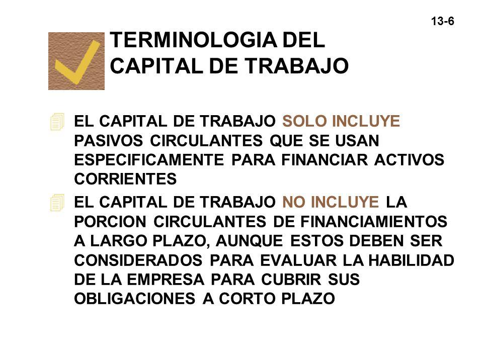 13-6 4 EL CAPITAL DE TRABAJO SOLO INCLUYE PASIVOS CIRCULANTES QUE SE USAN ESPECIFICAMENTE PARA FINANCIAR ACTIVOS CORRIENTES 4 EL CAPITAL DE TRABAJO NO