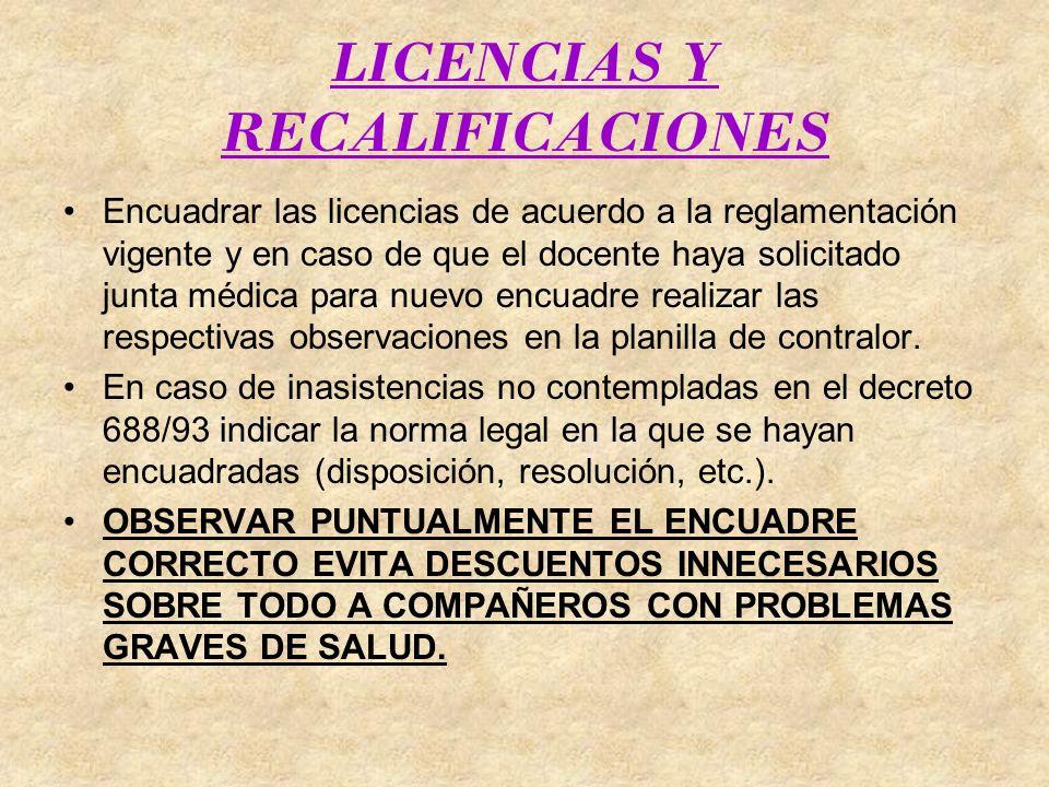 LICENCIAS Y RECALIFICACIONES Encuadrar las licencias de acuerdo a la reglamentación vigente y en caso de que el docente haya solicitado junta médica p