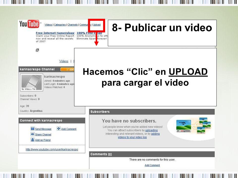 Hacemos Clic en UPLOAD para cargar el video 8- Publicar un video