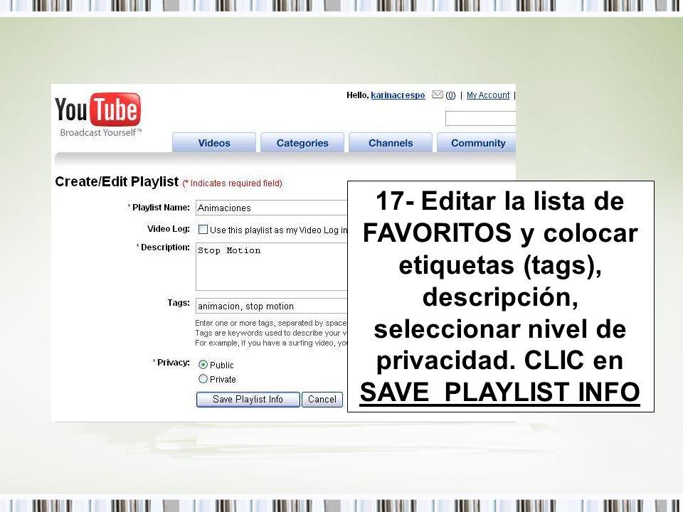 17- Editar la lista de FAVORITOS y colocar etiquetas (tags), descripción, seleccionar nivel de privacidad. CLIC en SAVE PLAYLIST INFO