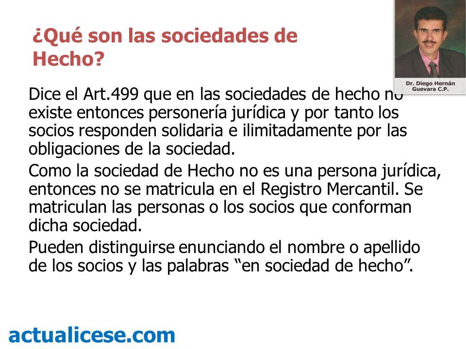 Dice el Art.499 que en las sociedades de hecho no existe entonces personería jurídica y por tanto los socios responden solidaria e ilimitadamente por las obligaciones de la sociedad.