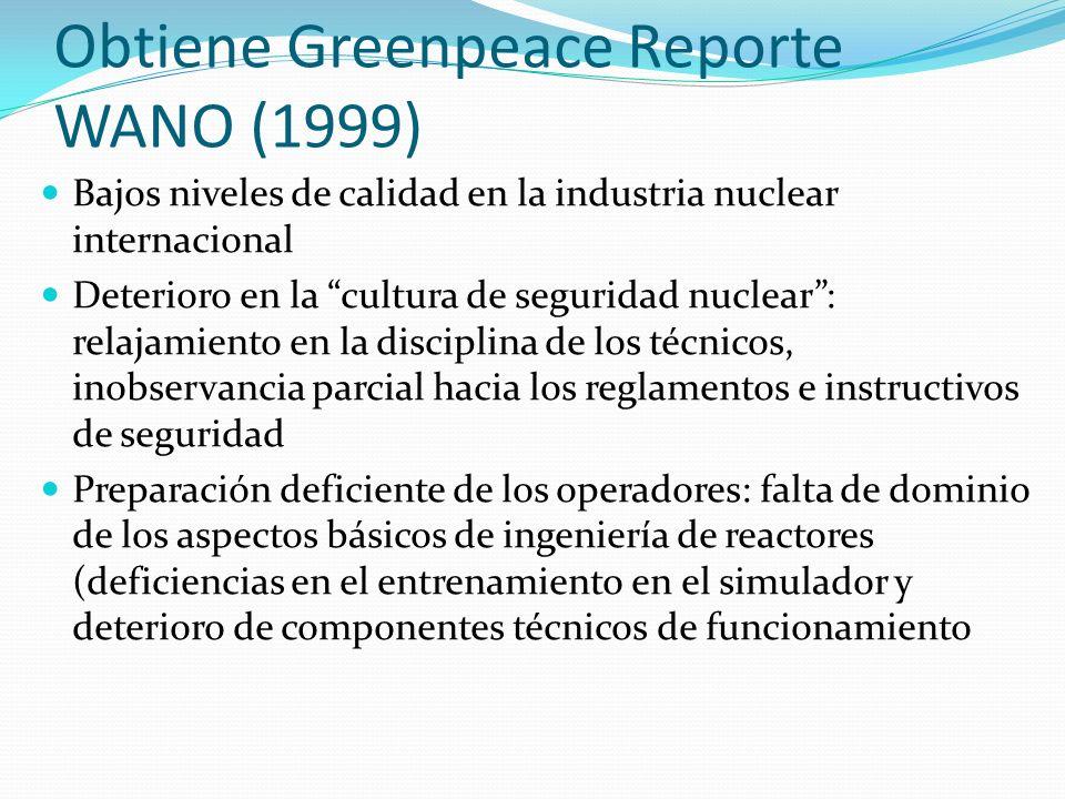 Obtiene Greenpeace Reporte WANO (1999) Bajos niveles de calidad en la industria nuclear internacional Deterioro en la cultura de seguridad nuclear: re