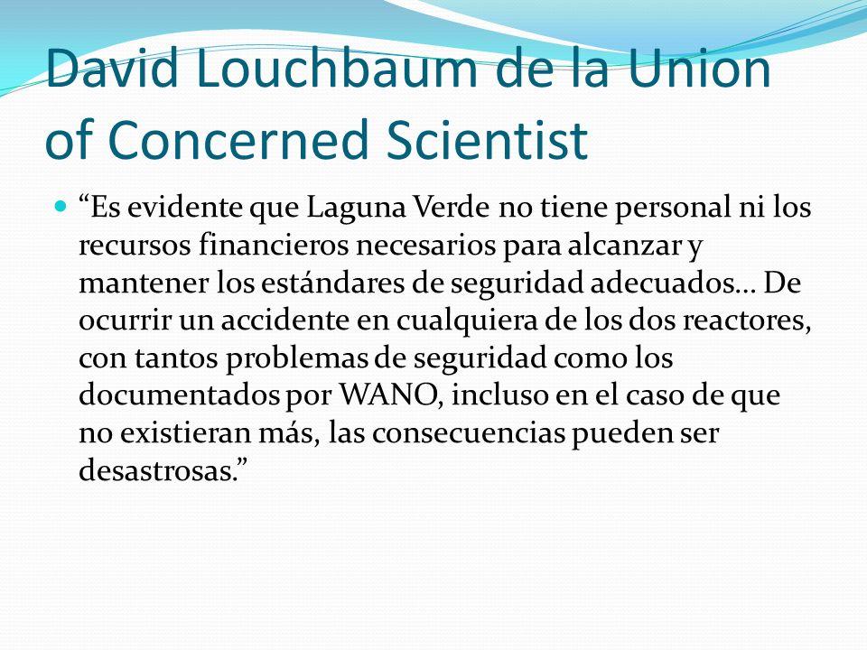 David Louchbaum de la Union of Concerned Scientist Es evidente que Laguna Verde no tiene personal ni los recursos financieros necesarios para alcanzar