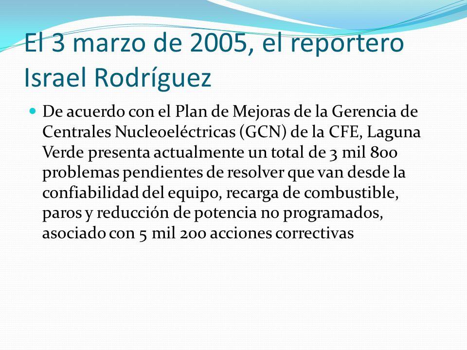 El 3 marzo de 2005, el reportero Israel Rodríguez De acuerdo con el Plan de Mejoras de la Gerencia de Centrales Nucleoeléctricas (GCN) de la CFE, Lagu