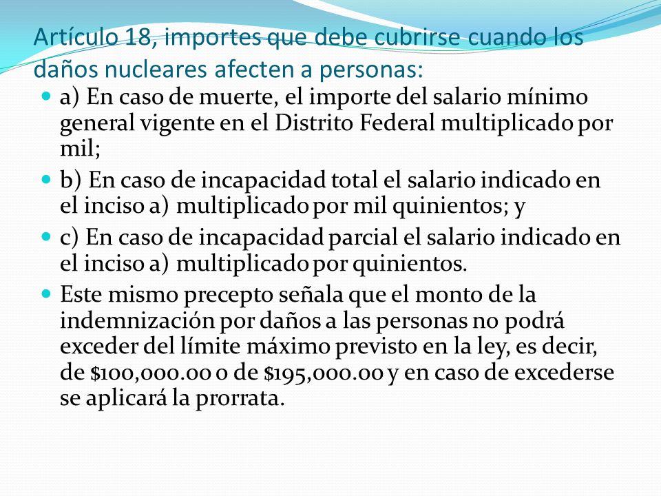Artículo 18, importes que debe cubrirse cuando los daños nucleares afecten a personas: a) En caso de muerte, el importe del salario mínimo general vig