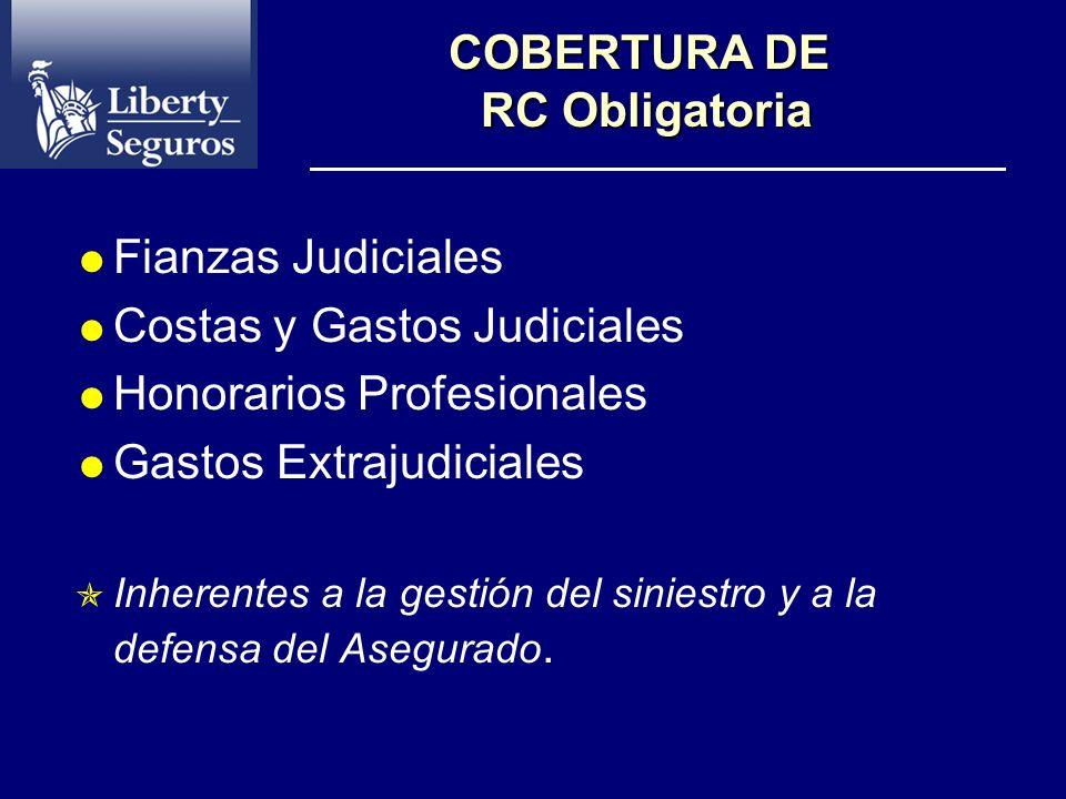 COBERTURA DE RC Obligatoria Fianzas Judiciales Costas y Gastos Judiciales Honorarios Profesionales Gastos Extrajudiciales Inherentes a la gestión del siniestro y a la defensa del Asegurado.