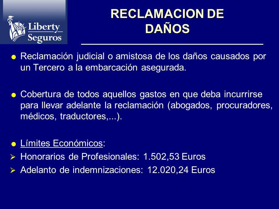 RECLAMACION DE DAÑOS Reclamación judicial o amistosa de los daños causados por un Tercero a la embarcación asegurada.