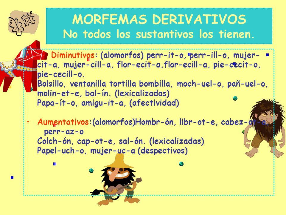 EL GÉNERO :(Morfema gramatical dependiente o rasgo inherente) masculino y femenino Pocos nombres tienen morfema de masculino/o/ y de femenino/a/: Chic