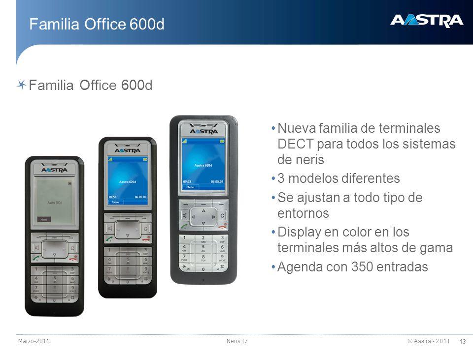 © Aastra - 2011 13 Marzo-2011Neris I7 Familia Office 600d Nueva familia de terminales DECT para todos los sistemas de neris 3 modelos diferentes Se aj