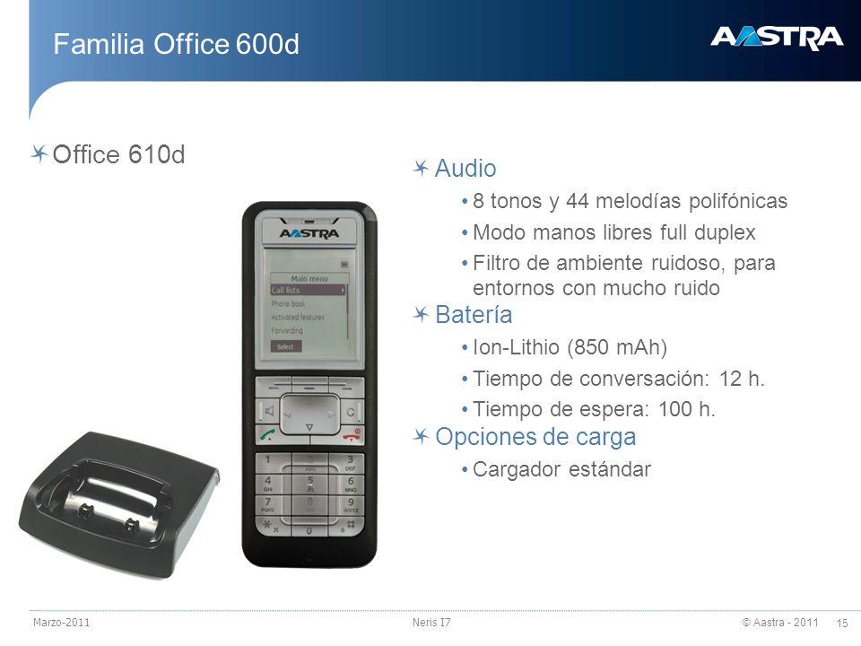 © Aastra - 2011 15 Marzo-2011Neris I7 Familia Office 600d Office 610d Audio 8 tonos y 44 melodías polifónicas Modo manos libres full duplex Filtro de