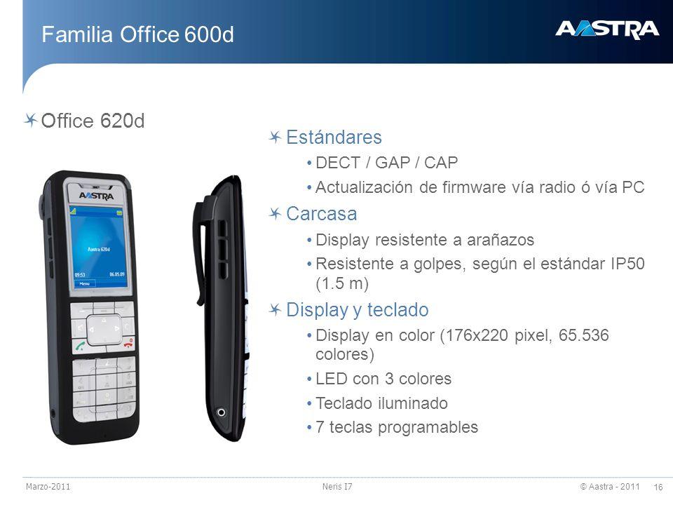 © Aastra - 2011 16 Marzo-2011Neris I7 Familia Office 600d Office 620d Estándares DECT / GAP / CAP Actualización de firmware vía radio ó vía PC Carcasa
