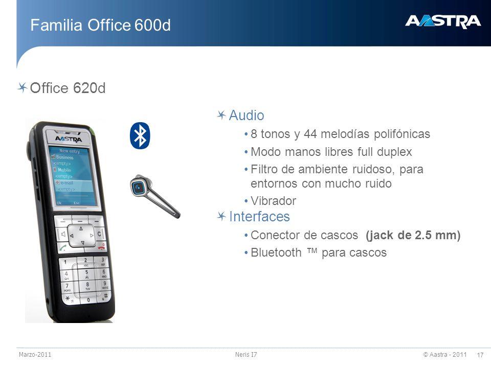 © Aastra - 2011 17 Marzo-2011Neris I7 Familia Office 600d Office 620d Audio 8 tonos y 44 melodías polifónicas Modo manos libres full duplex Filtro de