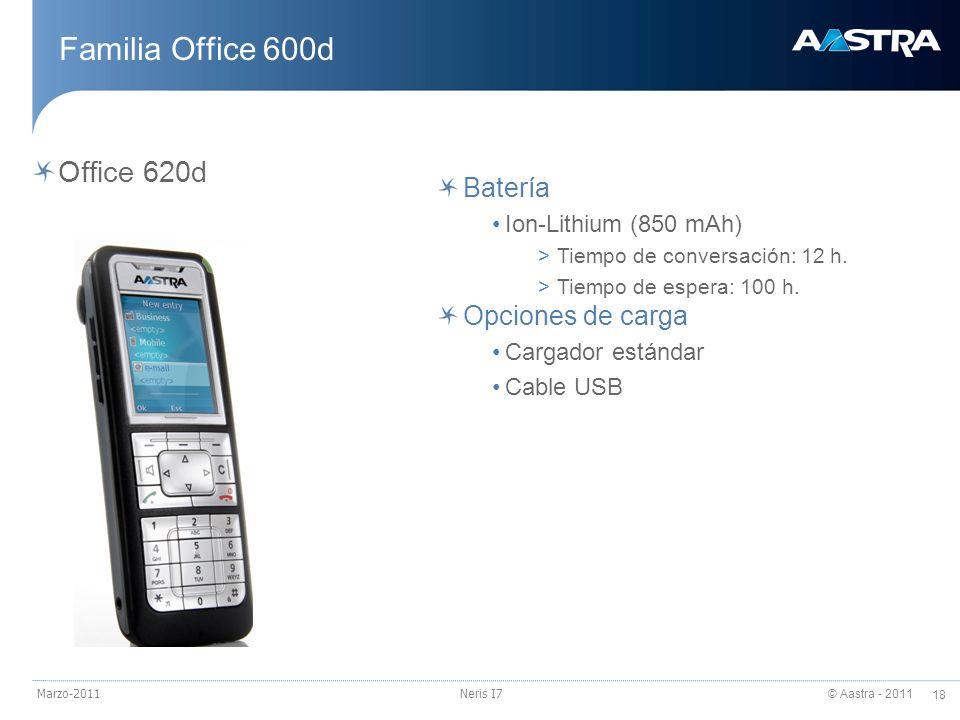 © Aastra - 2011 18 Marzo-2011Neris I7 Familia Office 600d Office 620d Batería Ion-Lithium (850 mAh) >Tiempo de conversación: 12 h. >Tiempo de espera: