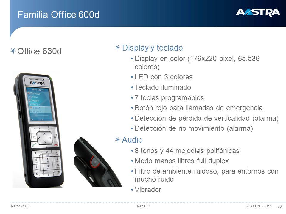 © Aastra - 2011 20 Marzo-2011Neris I7 Familia Office 600d Office 630d Display y teclado Display en color (176x220 pixel, 65.536 colores) LED con 3 col