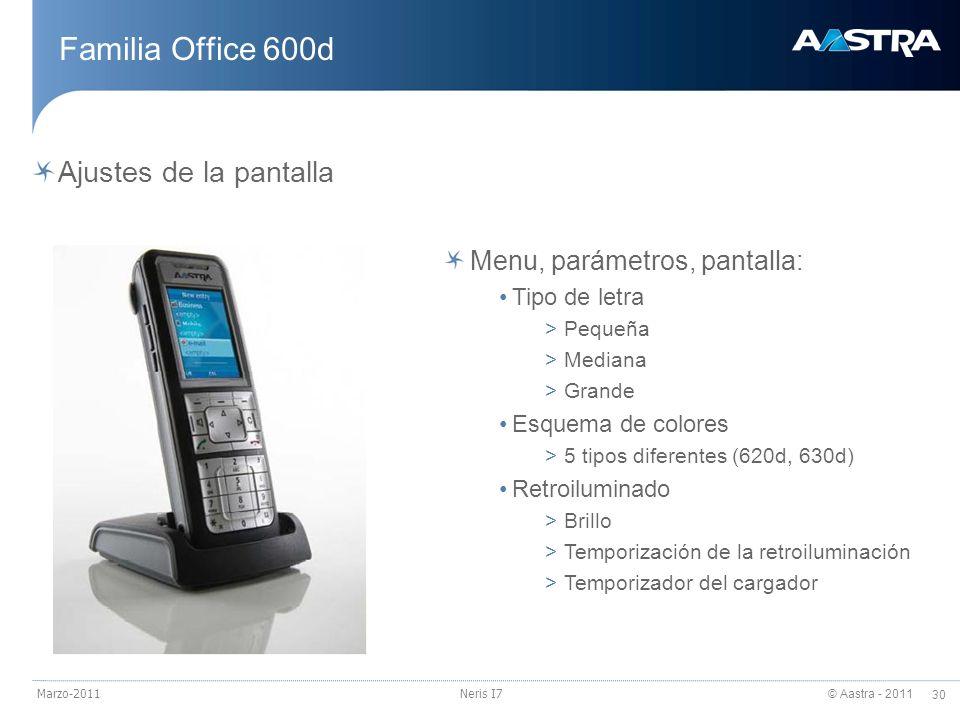 © Aastra - 2011 30 Marzo-2011Neris I7 Familia Office 600d Ajustes de la pantalla Menu, parámetros, pantalla: Tipo de letra >Pequeña >Mediana >Grande E