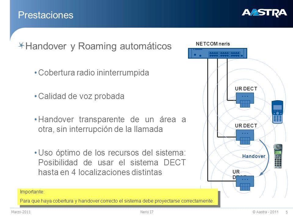 © Aastra - 2011 5 Marzo-2011Neris I7 Prestaciones Handover y Roaming automáticos Cobertura radio ininterrumpida Calidad de voz probada Handover transp