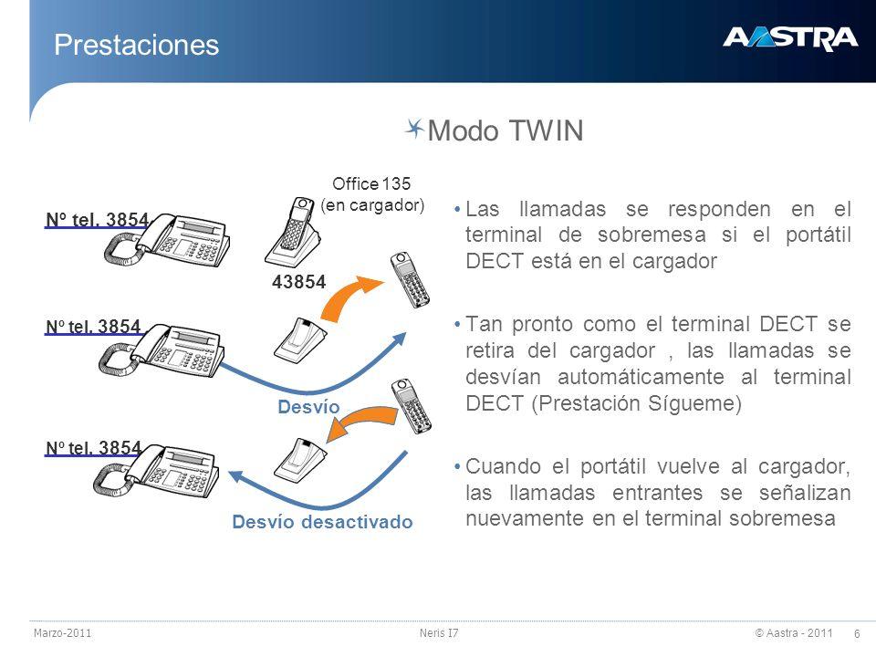 © Aastra - 2011 6 Marzo-2011Neris I7 Prestaciones Modo TWIN Las llamadas se responden en el terminal de sobremesa si el portátil DECT está en el carga
