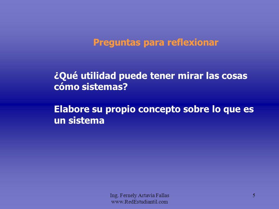Ing. Fernely Artavia Fallas www.RedEstudiantil.com 5 Preguntas para reflexionar ¿Qué utilidad puede tener mirar las cosas cómo sistemas? Elabore su pr