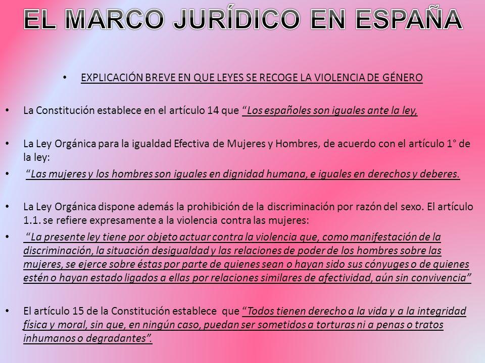 EXPLICACIÓN BREVE EN QUE LEYES SE RECOGE LA VIOLENCIA DE GÉNERO La Constitución establece en el artículo 14 que Los españoles son iguales ante la ley,