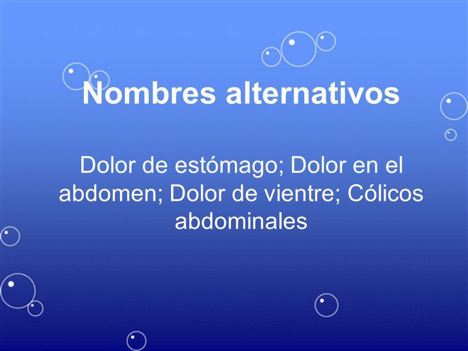 Nombres alternativos Dolor de estómago; Dolor en el abdomen; Dolor de vientre; Cólicos abdominales
