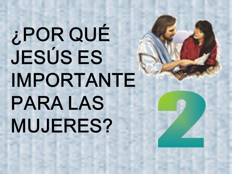 ¿POR QUÉ JESÚS ES IMPORTANTE PARA LAS MUJERES?