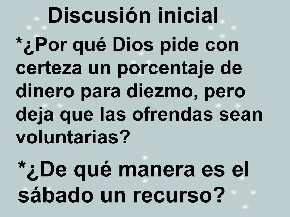 Discusión inicial *¿Por qué Dios pide con certeza un porcentaje de dinero para diezmo, pero deja que las ofrendas sean voluntarias? *¿De qué manera es