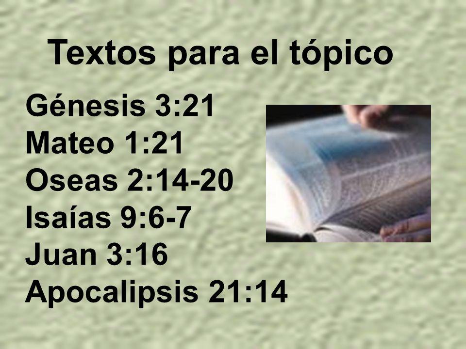 Textos para el tópico Génesis 3:21 Mateo 1:21 Oseas 2:14-20 Isaías 9:6-7 Juan 3:16 Apocalipsis 21:14