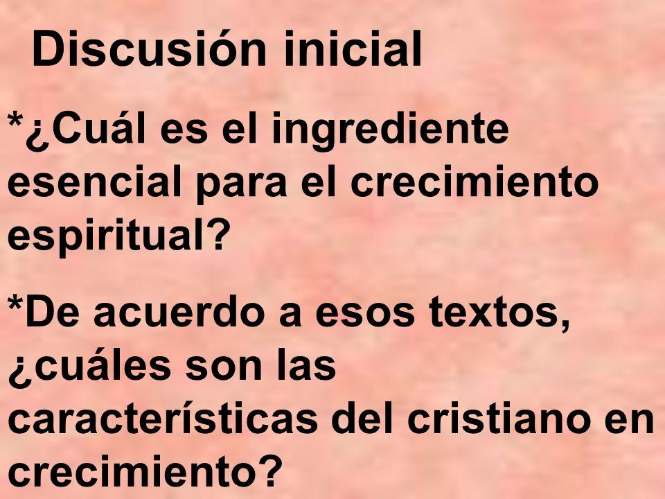 *¿Cuál es el ingrediente esencial para el crecimiento espiritual? Discusión inicial *De acuerdo a esos textos, ¿cuáles son las características del cri