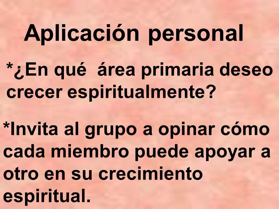*¿En qué área primaria deseo crecer espiritualmente? Aplicación personal *Invita al grupo a opinar cómo cada miembro puede apoyar a otro en su crecimi